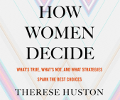 How Women Decide: What's True, What's Not, and What Strategies Spark the Best Choices Cover Image