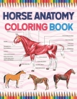 Horse Anatomy Coloring Book: Horse Anatomy and Veterinary Physiology Coloring Book. The New Surprising Magnificent Learning Structure For Veterinar Cover Image
