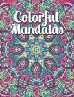 Colorful Mandalas: An Adult Mandala Coloring Book with intricate detailed Mandalas for Focus, Relax and Skill Improvement Cover Image