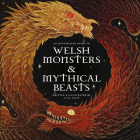 Welsh Monsters & Mythical Beasts: A Guide to the Legendary Creatures from Celtic-Welsh Myth and Legend Cover Image