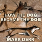 How the Dog Became the Dog Lib/E: From Wolves to Our Best Friends Cover Image