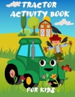 Tractor Activity Book For Kids: A Fun Kid Workbook For Learning Including Coloring Pages, Find The Difference, Mazes, Word Search, and More Cover Image
