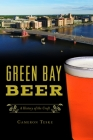 Green Bay Beer: A History of the Craft (American Palate) Cover Image