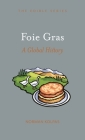Foie Gras: A Global History (Edible) Cover Image