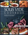 Sous Vide Cookbook: Modern Day Techniques for Flawlessly Cooked Meals Cover Image
