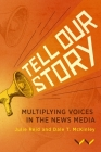 Tell Our Story: Multiplying Voices in the News Media Cover Image