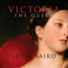 Victoria the Queen Lib/E: An Intimate Biography of the Woman Who Ruled an Empire Cover Image