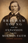 Brigham Young and the Expansion of the Mormon Faith, Volume 31 (Oklahoma Western Biographies #31) Cover Image