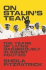 On Stalin's Team: The Years of Living Dangerously in Soviet Politics Cover Image