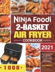 Ninja Foodi 2-Basket Air Fryer Cookbook: Easy & Delicious Air Fry, Dehydrate, Roast, Bake, Reheat, and More Recipes for Beginners and Advanced Users Cover Image