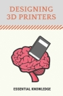 Designing 3D Printers: Essential Knowledge: 3D Printing Technology Cover Image