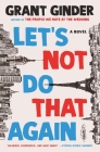 Let's Not Do That Again: A Novel Cover Image