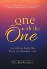 One with the One: How Suffering Taught That We Are Eternal and Are Loved Cover Image