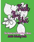 Fuck That Shit: The Garden and Flower Swear Words Adult Coloring Book Cover Image