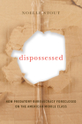Dispossessed: How Predatory Bureaucracy Foreclosed on the American Middle Class (California Series in Public Anthropology #44) Cover Image