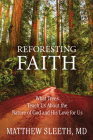 Reforesting Faith: What Trees Teach Us About the Nature of God and His Love for Us Cover Image
