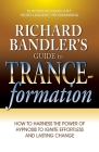 Richard Bandler's Guide to Trance-formation: How to Harness the Power of Hypnosis to Ignite Effortless and Lasting Change Cover Image