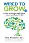 Wired to Grow: Harness the Power of Brain Science to Learn and Master Any Skill Cover Image