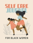 Self Care Journal For Black Women: For Adults - For Autism Moms - For Nurses - Moms - Teachers - Teens - Women - With Prompts - Day and Night - Self L Cover Image
