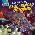 Look Out for the Blue-Ringed Octopus! (Surprisingly Scary!) Cover Image