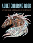 Adult Coloring Book: Unicorns, Mermaids and Fairies Cover Image