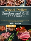Wood Pellet Smoker and Grill Cookbook 2021: Savory Recipes for Perfect Smoking and Grilling Your Favorite Food Easily Cover Image