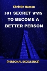 101 Secret Ways to Become a Better Person: Personal Excellence Cover Image