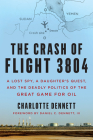 The Crash of Flight 3804: A Lost Spy, a Daughter's Quest, and the Deadly Politics of the Great Game for Oil Cover Image