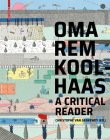 Oma/Rem Koolhaas: A Critical Reader from 'delirious New York' to 's, M, L, XL' Cover Image