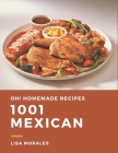 Oh! 1001 Homemade Mexican Recipes: Explore Homemade Mexican Cookbook NOW! Cover Image