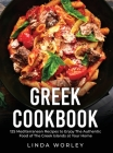 Greek Cookbook: 125 Mediterranean Recipes to Enjoy The Authentic Food of The Greek Islands at Your Home Cover Image