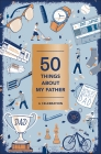 50 Things About My Father (Fill-in Gift Book): A Celebration Cover Image