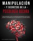 Manipulación y Secretos De La Psicología Oscura: 2 LIBROS. Cómo aprender a leer a las personas rápidamente, detectar el engaño y defenderse de la PNL Cover Image
