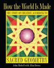 How the World Is Made: The Story of Creation according to Sacred Geometry Cover Image