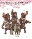 Faithful Elephants: A True Story of Animals, People, and War Cover Image
