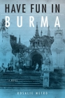Have Fun in Burma: A Novel Cover Image