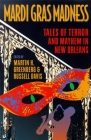 Mardi Gras Madness: Stories of Murder and Mayhem in New Orleans Cover Image