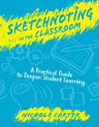 Sketchnoting in the Classroom: A Practical Guide to Deepen Student Learning Cover Image