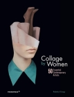 Collage by Women: 50 Essential Contemporary Artists Cover Image