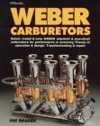 Weber Carburetors: Select, Install & Tune Weber Sidedraft & Downdraft Carburetors for Performance or Economy Cover Image