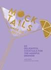Mocktails Made Me Do It: 60 Delightful Cocktails for the Mindful Drinker Cover Image