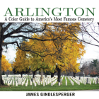 Arlington: A Color Guide to America's Most Famous Cemetery Cover Image