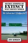 Secret Stories of Extinct Walt Disney World: The World That Disappeared Cover Image