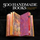 500 Handmade Books: Inspiring Interpretations of a Timeless Form Cover Image