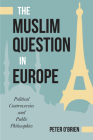 The Muslim Question in Europe: Political Controversies and Public Philosophies Cover Image