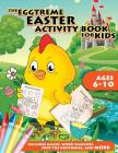 The Eggtreme Easter Activity Book for Kids: The Ultimate Easter Egg Hunt with Dot-to-Dot, Word Search, Spot-the-Difference, and Mazes for Boys and Gir Cover Image