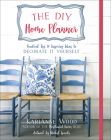 The DIY Home Planner: Practical Tips and Inspiring Ideas to Decorate It Yourself (Thistlewood Farms) Cover Image