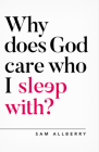 Why Does God Care Who I Sleep With? Cover Image