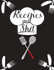 Recipes and Shit: With Love from My Kitchen. Make Your Own Cookbook. Cover Image