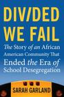 Divided We Fail: The Story of an African American Community That Ended the Era of School Desegregation Cover Image